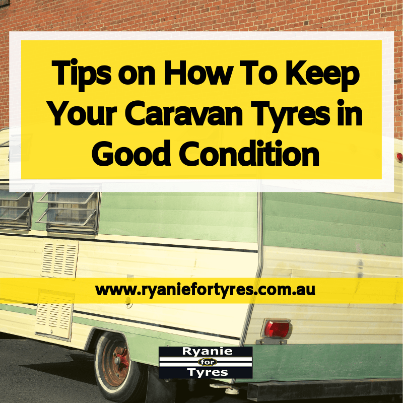 Tips on How To Keep Your Caravan Tyres in Good Condition